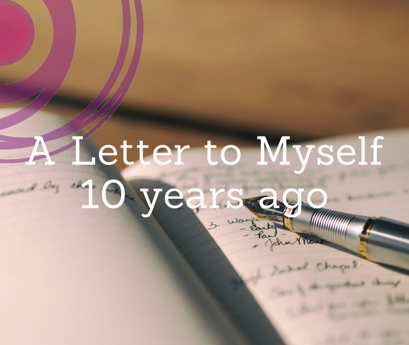 A Letter to Myself 10 years ago